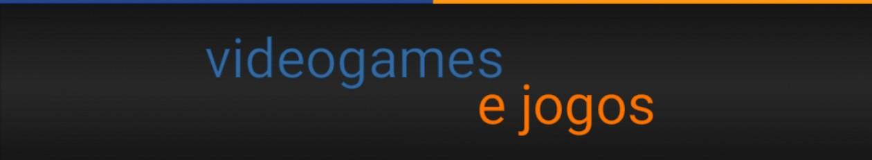 Videogames e Jogos